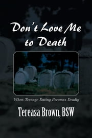 Don't Love Me to Death ebook by BSW Tereasa Brown