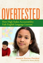 Overtested - How High-Stakes Accountability Fails English Language Learners ebook by Jessica Zacher-Pandya