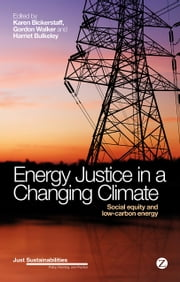 Energy Justice in a Changing Climate - Social Equity and Low Carbon Energy ebook by Karen Bickerstaff,Gordon Walker,Harriet Bulkeley