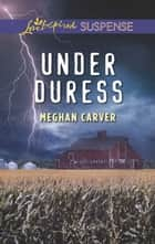 Under Duress (Mills & Boon Love Inspired Suspense) eBook by Meghan Carver
