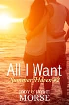 All I Want - Summer Haven, #2 ebook by Jody Morse, Jayme Morse