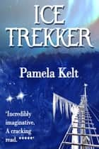 Ice Trekker ebook by Pamela Kelt