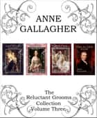 The Reluctant Grooms Series Volume Three ebook by Anne Gallagher