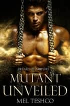 Mutant Unveiled - Freaks of Nature, #1 ebook by Mel Teshco