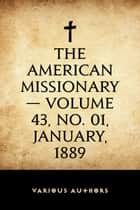 The American Missionary — Volume 43, No. 01, January, 1889 ebook by Various Authors