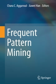 Frequent Pattern Mining ebook by Charu C. Aggarwal,Jiawei Han