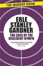 The Case of the Negligent Nymph ebook by Erle Stanley Gardner