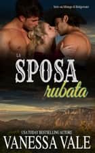 La sposa rubata ebook by Vanessa Vale