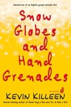 Snow Globes and Hand Grenades - A Novel eBook by Kevin Killeen