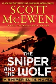 The Sniper and the Wolf - A Sniper Elite Novel ebook by Scott McEwen,Thomas Koloniar