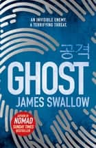 Ghost - The gripping new thriller from the Sunday Times bestselling author of NOMAD ebook by James Swallow