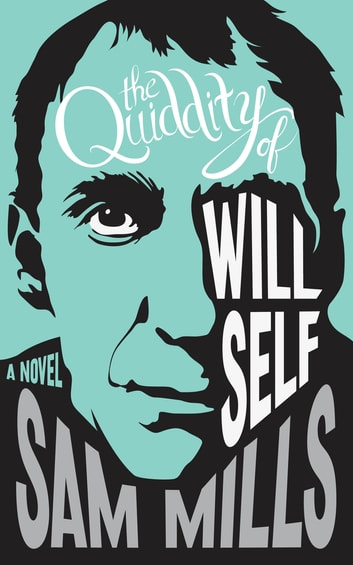 The Quiddity of Will Self ebook by Sam Mills