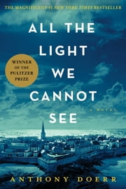 All the Light We Cannot See - A Novel ebook by Anthony Doerr