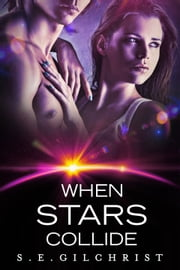 When Stars Collide ebook by S E Gilchrist