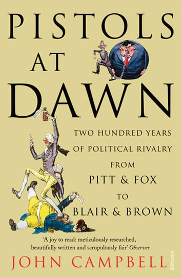 Pistols at Dawn - Two Hundred Years of Political Rivalry from Pitt and Fox to Blair and Brown ebook by John Campbell