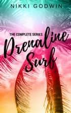 Drenaline Surf: The Complete Series ebook by Nikki Godwin