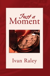 Just A Moment ebook by Ivan Raley