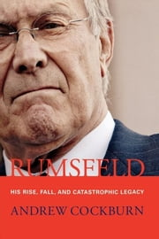 Rumsfeld - His Rise, Fall, and Catastrophic Legacy ebook by Andrew Cockburn