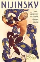 Nijinsky - A Life ebook by Lucy Moore