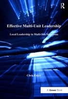 Effective Multi-Unit Leadership - Local Leadership in Multi-Site Situations ebook by Chris Edger