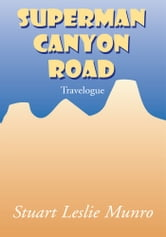 Superman Canyon Road - Travelogue ebook by Stuart Leslie Munro