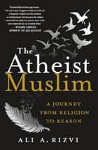 The Atheist Muslim ebook by Ali A. Rizvi