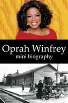 Oprah Winfrey Mini Biography ebook by eBios