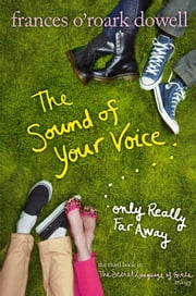 The Sound of Your Voice, Only Really Far Away ebook by Frances O'Roark Dowell