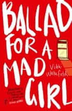 Ballad for a Mad Girl ebook by Vikki Wakefield