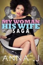 My Woman His Wife Saga ebook by Anna J.