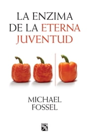 La enzima de la eterna juventud ebook by Michael Fossel