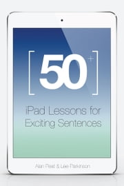 50+ iPad Lessons for Exciting Sentences ebook by Lee Parkinson, Alan Peat