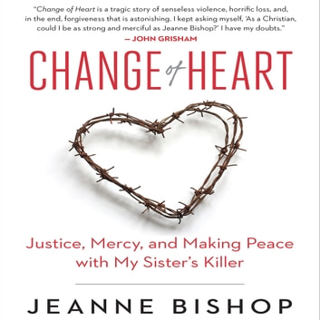 [NO DISTRIBUTION] Change of Heart - Justice, Mercy, and Making Peace with My Sister's Killer audiobook by Jeanne Bishop