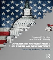 American Government and Popular Discontent - Stability without Success ebook by Steven E. Schier,Todd E. Eberly