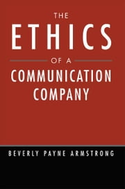 The Ethics of a Communication Company ebook by Beverly Payne Armstrong