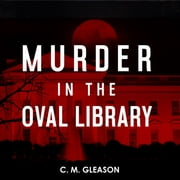 Murder in the Oval Library audiobook by C. M. Gleason