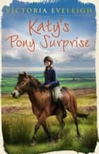 Katy's Pony Surprise - Katy's Exmoor Ponies 3 ebook by Victoria Eveleigh