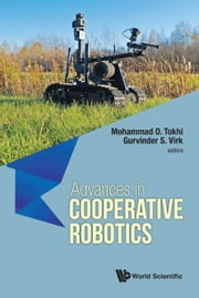 Advances in Cooperative Robotics - Proceedings of the 19th International Conference on CLAWAR 2016 ebook by Mohammad O Tokhi,Gurvinder S Virk