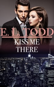 Kiss Me There (Forever and Ever #50) ebook by E. L. Todd