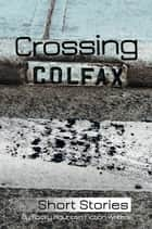Crossing Colfax - Short Stories by Rocky Mountain Fiction Writers ebook by Linda Berry, Warren Hammond, Martha Husain