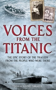 Voices from the Titanic - The Epic Story of the Tragedy from the People Who Were There ebook by Geoff Tibballs