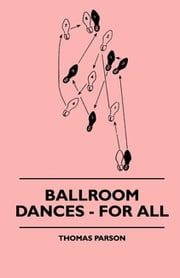 Ballroom Dances - For All ebook by Thomas Parson