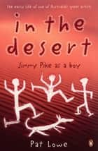 In the Desert: Jimmy Pike As a Boy - Jimmy Pike As a Boy eBook by Pat Lowe