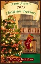 Annie Acorn's 2015 Christmas Treasury - A Christmas Anthology ebook by Annie Acorn, Charlotte Kent, Juliette Hill