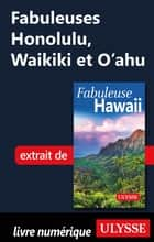 Fabuleuses Honolulu, Waikiki et O'ahu ebook by Collectif