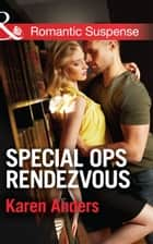 Special Ops Rendezvous (Mills & Boon Romantic Suspense) ebook by Karen Anders