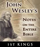 John Wesley's Notes on the Entire Bible-Book of 1st Kings ebook by John Wesley