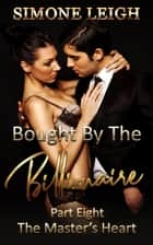 The Master's Heart - Bought by the Billionaire, #8 ebook by Simone Leigh