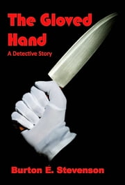 The Gloved Hand (Illustratred) ebook by Burton E. Stevenson