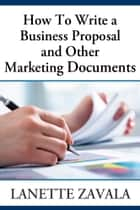 How To Write a Business Proposal and Other Marketing Documents ekitaplar by Lanette Zavala